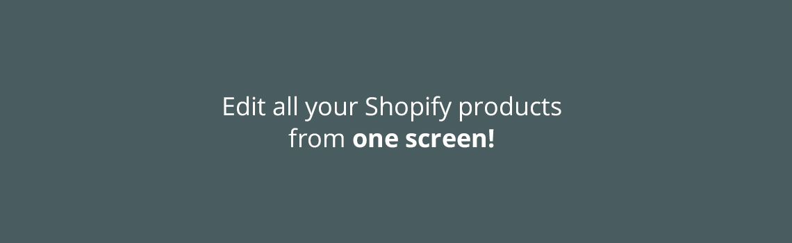 Edit all your Shopify products from one screen!